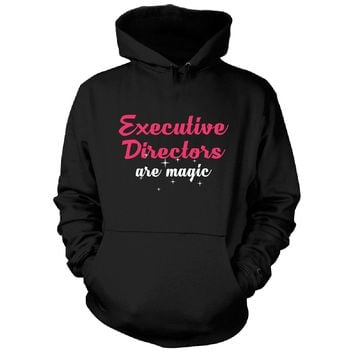 Executive Directors Are Magic. Awesome Gift - Hoodie