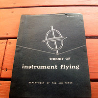 Theory Of Instrument Flying-A F Manual 51-38 Vintage Air Force Manual Published In 1954