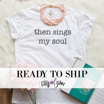 Ready to Ship - Then Sings My Soul Short Sleeve Shirt