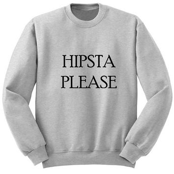 hipsta please sweater Gray Sweatshirt Crewneck Men or Women for Unisex Size with variant colour