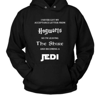 I Never Got My Acceptance Letter From Hogwarts So I'm Leaving The Shire And Becoming A Jedi Hoodie Two Sided