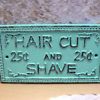 Hair Cut and Shave 25 Twenty Five Cents Cast Iron Sign Cottage Chic Beach Beachy Light Blue Distressed Shabby Chic French Decor Cottage Chic