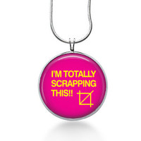 Scrapbooking Necklace, Scrapbook Jewelry - Art Pendant, sassy sayings, Scrapbook