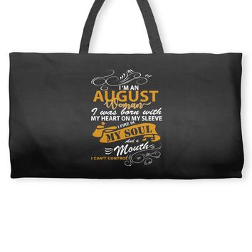I'm an august woman I was born with my heart Weekender Totes