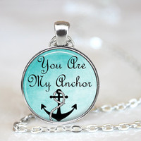 Quote Necklace, Quote Jewelry, You Are My Anchor Quote, Gifts For Her, Birthday Gift, Anniversary Gift, Anchor Necklace Anchor Pendant Gift