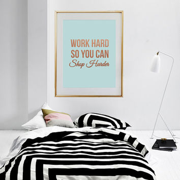 "Quote Poster, ""Work Hard So You Can Shop Harder"", Wall Decor, Minimal Art, Inspirational Quote, Funny Wall Art, Typographic Print."