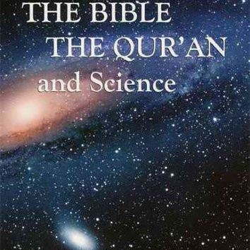 The Bible, the Qur'an and Science: The Holy Scriptures Examined in the Light of Modern Knowledge