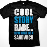 Cool Story Babe... Now Make Me A Sandwich Mens T-shirt, Big and Bold Funny Statements Tee Shirt: Clothing
