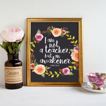 I am not a teacher but an awakener, PRINTABLE teacher appreciation gift, teaching inspiration quote wall art classroom decor teacher present