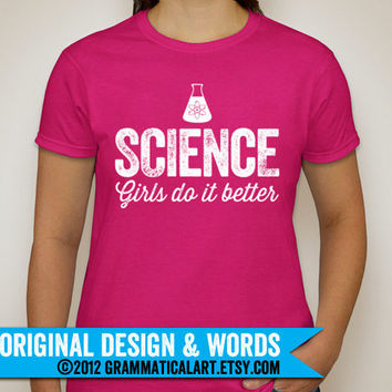 Women's Science Shirt Chemistry Physics Tshirt Science Geekery Teacher Gift / Gifts for Teachers Women in Science Girls Do It Better