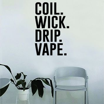 Coil Wick Drip Vape Wall Decal Sticker Vinyl Art Bedroom Room Home Decor Quote Vape Pen Teen Vaping