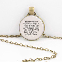 Mark Twain quote - most important days of your life -- Poem Pendant Necklace Inspiration Jewelry or Key Ring
