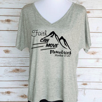 Faith Can Move Mountains Bible Verse Slouchy V-Neck T-Shirt. Matthew 17:20 Christian Inspired T-Shirt. Women's Inspirational Clothing.