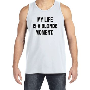 Men's Funny Shirt - Life Is a Blonde Moment - Funny Mens Shirts - Funny Shirt - White Tank - Gift for Him - Funny Gift Idea for Boyfriend