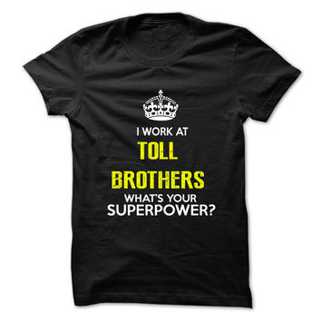 I Work At Toll Brothers .
