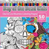 Coloring Books for Grown-Ups Day of the Dead Girls: Dia De Los Muertos Coloring Pages (Sugar Skull Art Coloring Books for Adults) (Day of the Dead Coloring Books) (Volume 3)