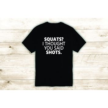 Squats Shots T-Shirt Tee Shirt Vinyl Heat Press Custom Quote Inspirational Funny Gym Fitness Girls