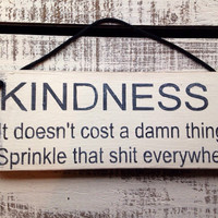 rustic sign. kindness.
