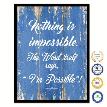 Nothing Is Impossible The Word Itself Says I'm Possible Audrey Hepburn Inspirational Quote Saying Framed Canvas Print Gift Ideas Home Decor Wall Art 121912 Blue