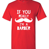 If You Really MUSTACHE I'm A BARBER Great Barber Hairdresser Printed Graphic T Shirt Funny Barber Tee Unisex