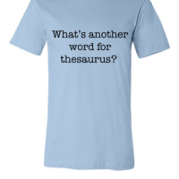 What's another word for thesaurus - Unisex T-shirt
