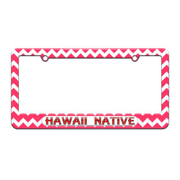 Hawaii Native - State Pride - License Plate Tag Frame - Pink Chevrons Design