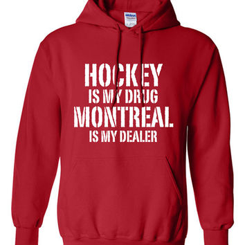 Hockey is My Drug Montreal is My Dealer Sweater NHL Canadiens Hockey Birthday Gift Christmas Gift Hockey Fan Custom Hoodie Team Pride BD-479