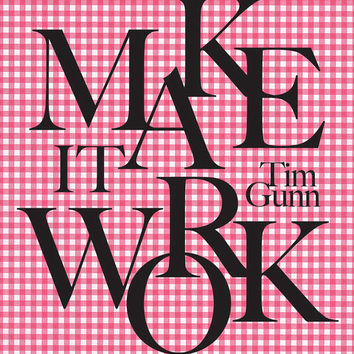 Project Runway Print, Tim Gunn, Make It Work, Quote, Pink Gingham, Project Runway, Valentine,  Classic Style, Checks, White, Hot Pink, Black