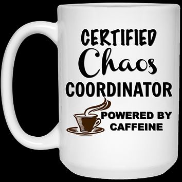 Certified Chaos Coordinator Powered By Caffeine 21504 15 oz. White Mug