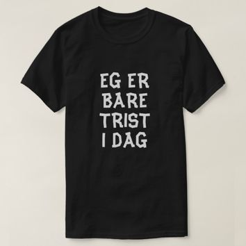 I'm just sad today in Norwegian black T-Shirt