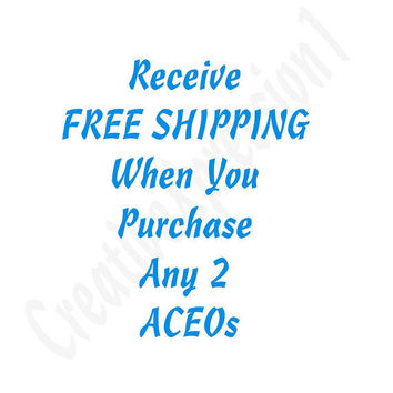 ACEO - SALE- Buy Any 2 & Receive Free Shipping - OOAK Original