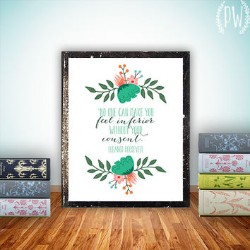 Quote art Print Printable art wall decor inspirational quotes poster inferior without your consent, Eleanor Roosevelt quote INSTANT DOWNLOAD