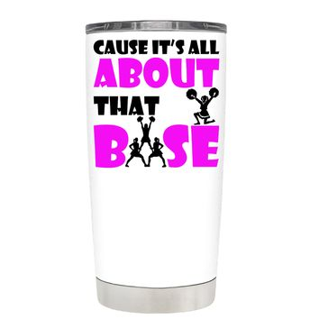 Cause its All About the Base on White 20 oz Tumbler Cup