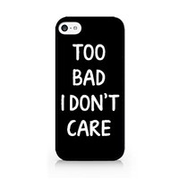 Too Bad I Don't Care - iPhone 5C Black Case (C) Andre Gift Shop