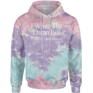 I Wrote The Damn Bill Bernie Sanders Quote Tie-Dye Adult Hoodie Sweatshirt
