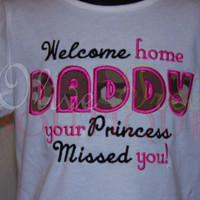 Welcome home daddy shirt PICK your fabric I have ACU, NWU, milticam and desert marine camo
