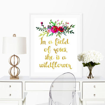 Wildflower Print, In a field of roses, She is a wildflower, Printable 8x10, Digital Download, Flower print, Home decor, Boho art print
