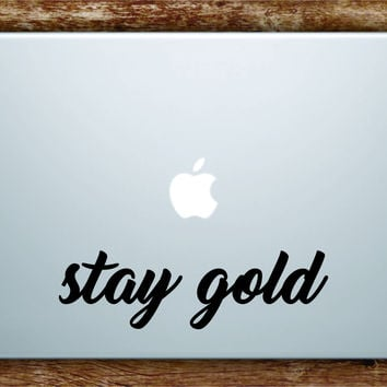 Stay Gold Quote Laptop Decal Sticker Vinyl Art Quote Macbook Apple Decor Cute Inspirational