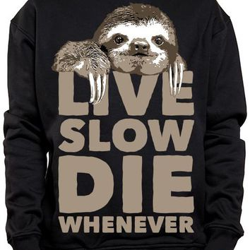 Live Slow & Die Whenever Sloth Sweatshirt