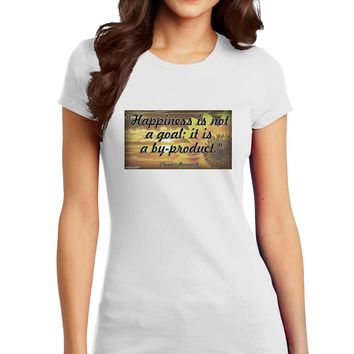 Happiness Is Not A Goal Juniors Petite T-Shirt by TooLoud