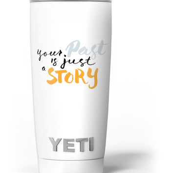 Your Past is just a Story Yeti Rambler Skin Kit