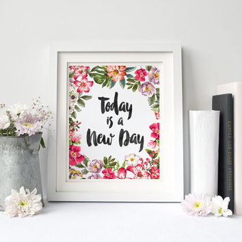Today Is A New Day Print, Aquarelle Flowers, Floral Wreath, Inspirational Quote Print, INSTANT DOWNLOAD 8x10 Printable