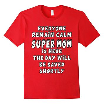 Keep Calm And Relax Super Mom Is Here Funny Mom Shirt
