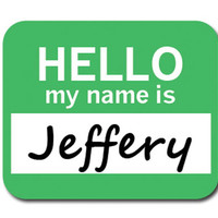 Jeffery Hello My Name Is Mouse Pad