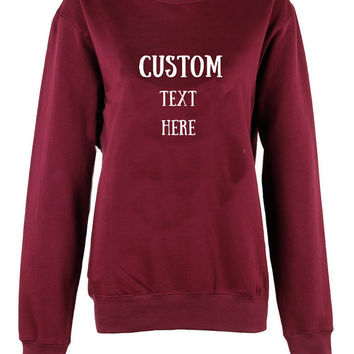Customise your very own crew neck sweatshirt unisex womens mens ladies  print  shirt custom personalise