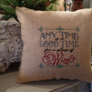 Burlap  Embroidered Pillow Any time is a good time for Wine, decorative pillow, accent pillow, gift idea
