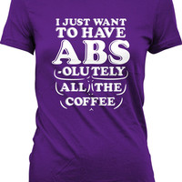Funny Fitness Shirt I Just Want To Have Abs-olutely All The Coffee Shirt Exercise Gifts Gym Shirt Coffee Gifts Athletic Tee Ladies Tee WT-86