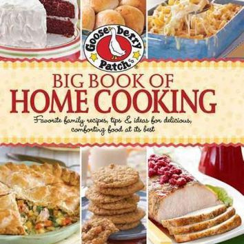 Gooseberry Patch Big Book of Home Cooking: Favorite family recipes, tips & ideas for delicious, comforting food at its best