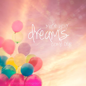 "Cloud photography, ""Make your dreams come true"", quote, balloon photo, whimsical, nursery decor"