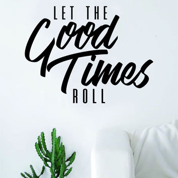 Let the Good Times Roll Quote Decal Sticker Wall Vinyl Art Inspirational Man Cave Room Good Vibes